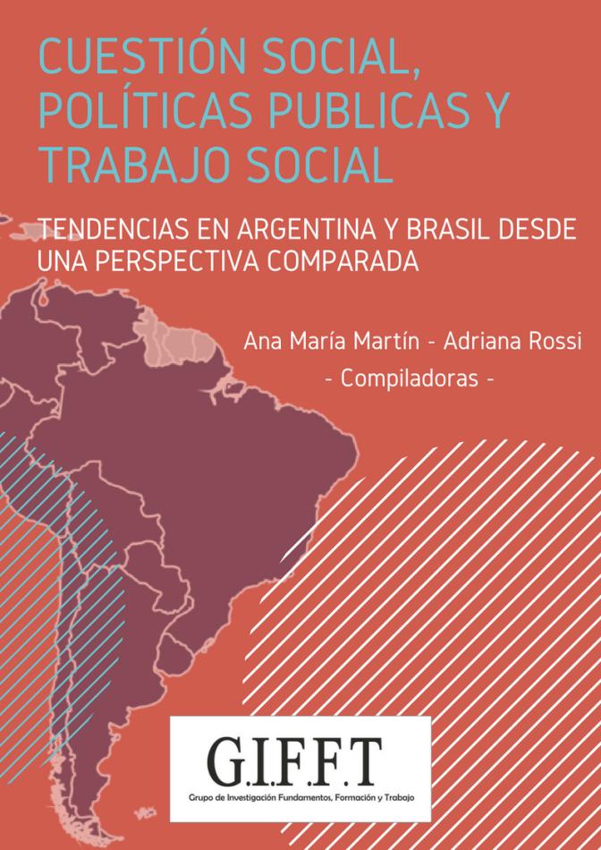 Libro: Cuestión Social, políticas públicas y Trabajo Social Tendencias en Argentina y Brasil desde una perspectiva comparada